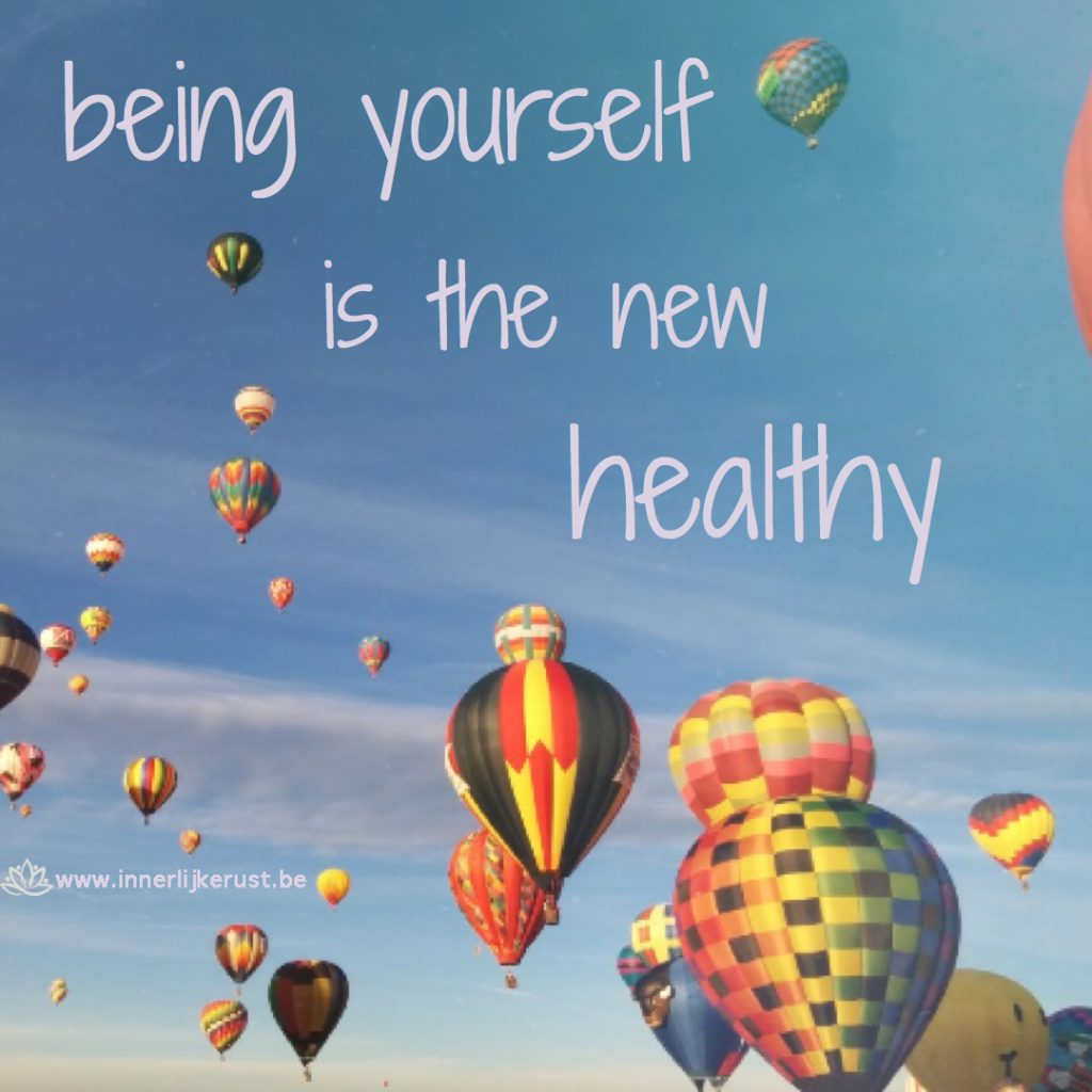 Being yourself is the new healthy
