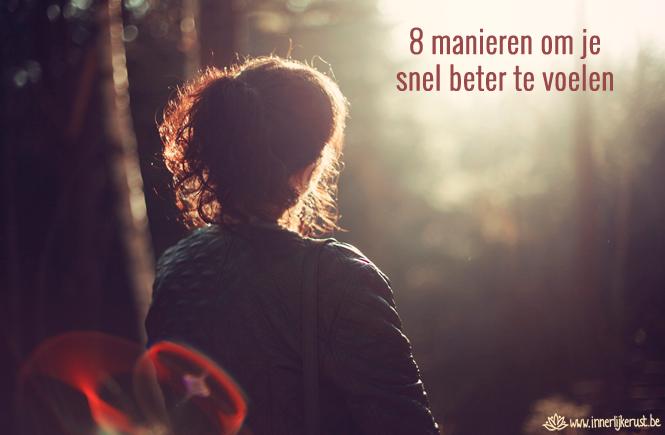 8 manieren om je snel beter te voelen